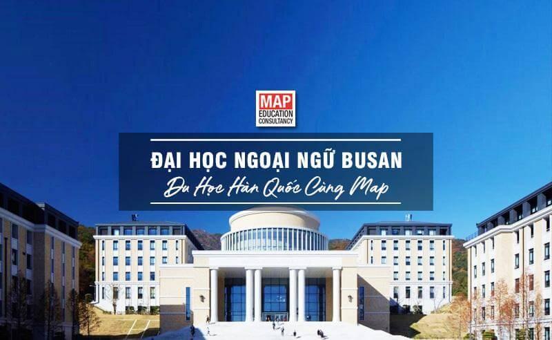 Cùng Du học MAP khám phá trường Đại Học Ngoại ngữ Busan Hàn Quốc