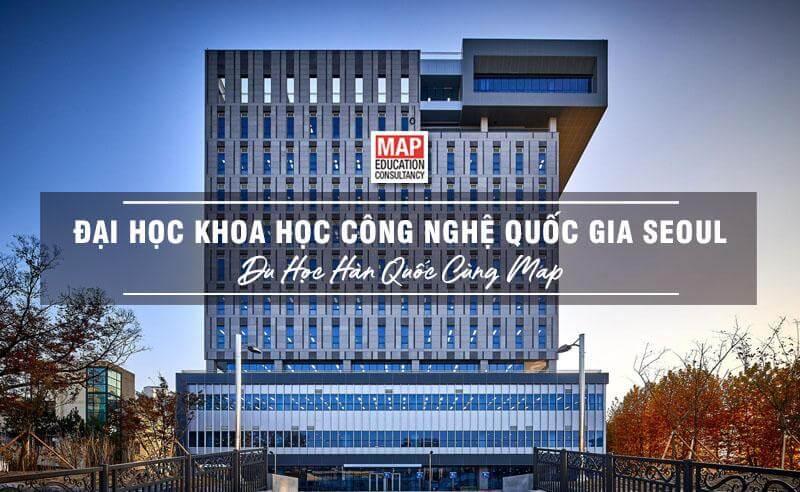 Cùng Du học MAP khám phá trường Đại Học Khoa Học Và Công Nghệ Quốc Gia Seoul