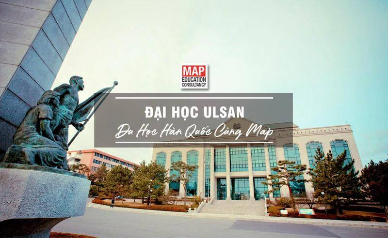 Cùng Du học MAP khám phá trường Đại Học Ulsan Hàn Quốc