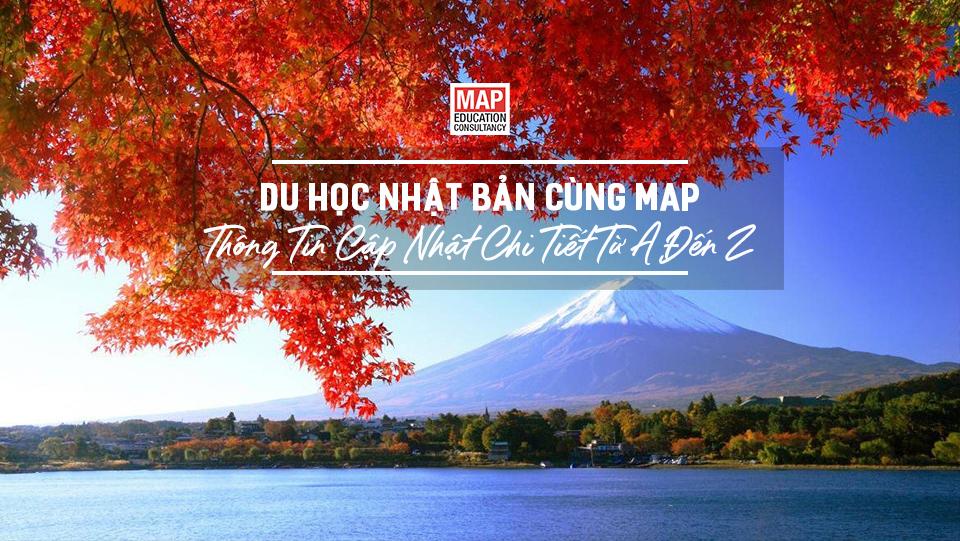Du học Nhật Bản cùng MAP - Thông tin cập nhật chi tiết từ A đến Z