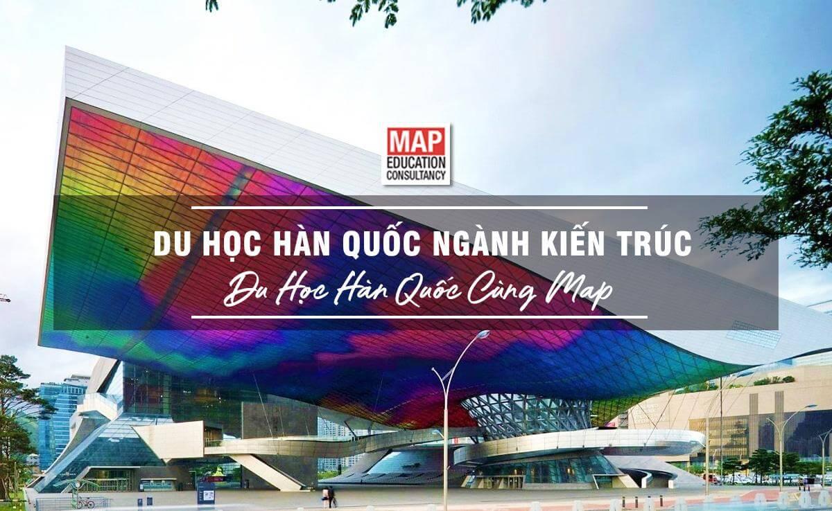 Du học Hàn Quốc ngành Kiến trúc cùng Du học MAP