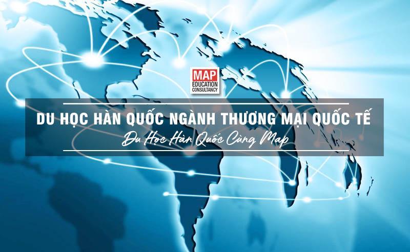 Du học Hàn Quốc ngành Thương mại Quốc tế trong thời đại toàn cầu hóa
