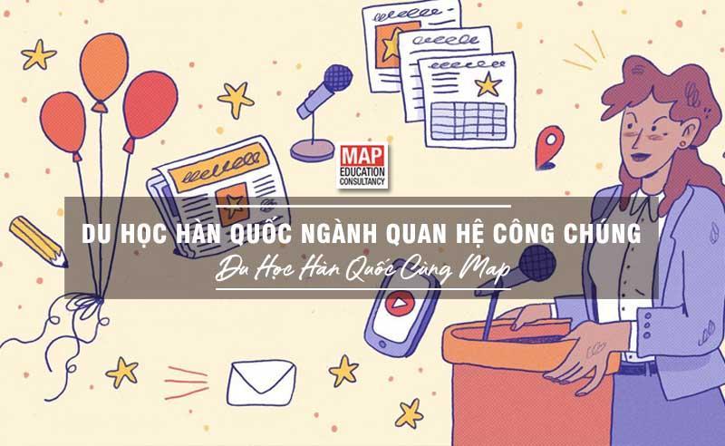 Du Học Hàn Quốc Ngành Quan Hệ Công Chúng: Ngành Học Năng Động Và Chuyên Nghiệp Trong Thời Đại Truyền Thông