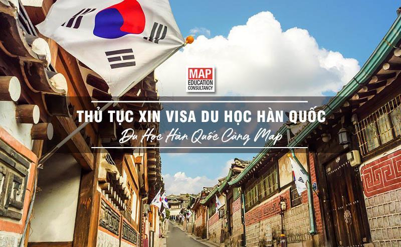 Cùng Du học MAP tìm hiểu thủ tục xin visa du học Hàn Quốc theo đúng chuẩn quy trình của Đại Sứ Quán Hàn Quốc