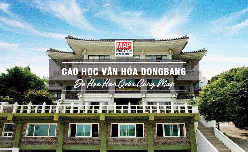Cùng Du học MAP khám phá Cao học Văn hoá Dongbang Hàn Quốc