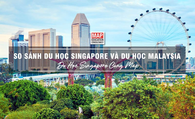 Du học Singapore cùng MAP - Du học Singapore hay Malaysia?