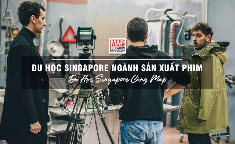 Du học Singapore cùng MAP - Du học Singapore ngành sản xuất phim
