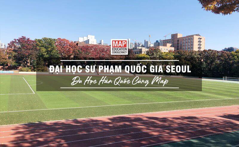 Cùng MAP tìm hiểu trường Đại học Sư phạm Quốc gia Seoul Hàn Quốc