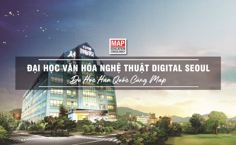Cùng MAP tìm hiểu trường Đại học Văn hóa Nghệ thuật Digital Seoul Hàn Quốc