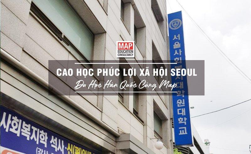 Du học Hàn Quốc cùng MAP - Trường cao học Phúc lợi Xã hội Seoul Hàn Quốc