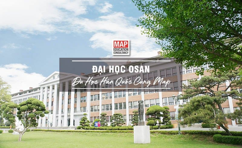 Du học Hàn Quốc cùng MAP - Trường đại học Osan Hàn Quốc