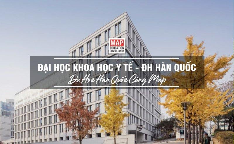 Đại Học Khoa Học Y Tế - Đại Học Hàn Quốc – Ngôi Trường Y Thế Kỷ 21