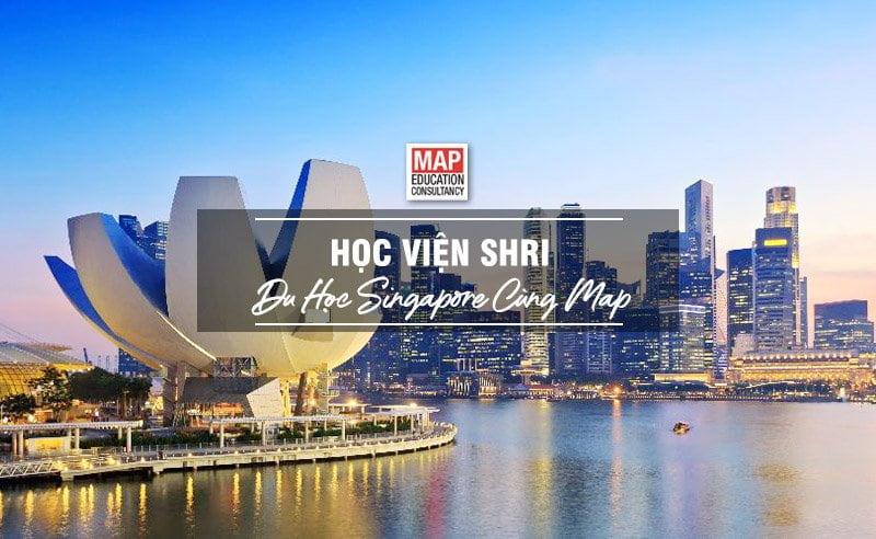 Du học Singapore cùng MAP - Học viện SHRI Singapore